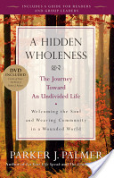 A Hidden Wholeness by Parker Palmer